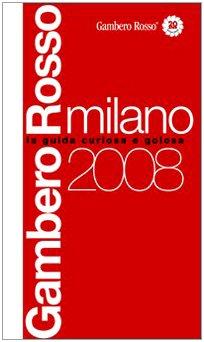 Milano del Gambero Rosso 2008. Ediz. illustrata