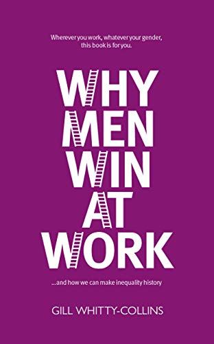 Why Men Win at Work: ...and How We Can Make Inequality History