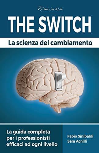 The Switch - La Scienza del Cambiamento: La guida completa per i professionisti efficaci ad ogni livello