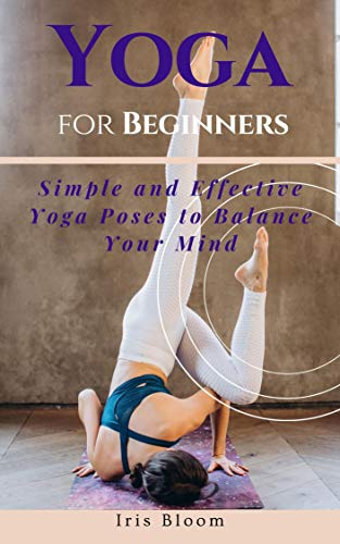 Yoga for Beginners: Simple and Effective Yoga Poses to Balance Your Mind