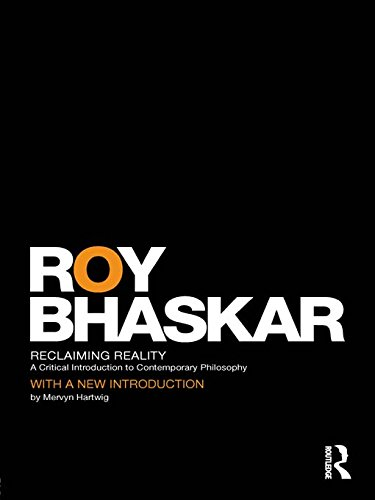 Reclaiming Reality: A Critical Introduction to Contemporary Philosophy (Classical Texts in Critical Realism (Routledge Critical Realism))