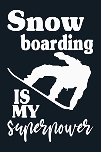 Snowboarding Is My Superpower: Blank Lined Notebook To Write In, Cute Journal For Snowboarding Lover, Snowboarder Gifts For Men Women And Teens.