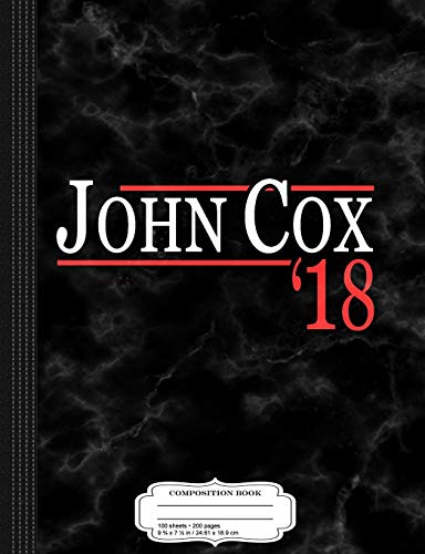 John Cox for Governor of California 2018 Composition Notebook: College Ruled 9¾ x 7½ 100 Sheets 200 Pages For Writing