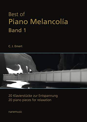 Best of Piano Melancolía - 20 Klavierstücke zur Entspannung Band I (Klaviernoten)