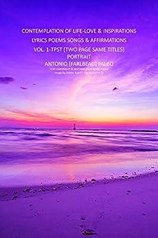 CONTEMPLATION OF LIFE LOVE & INSPIRATIONS VOL-1_TPST: LYRICS POEMS SONGS AFFIRMATIONS by [Antonio [Farlbeau] Falbo]