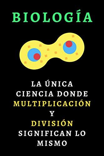 Biología - La Única Ciencia Donde Multiplicación Y División Significan Lo Mismo: Cuaderno Original Ideal Como Regalo Para Estudiantes De Biología, Biólogos Y Biólogas - 120 Páginas