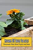 Inspiring DIY Pallet Projects: Homemade Pallet Wood Projects and Ideas: Wood Crafting Ideas (English Edition)