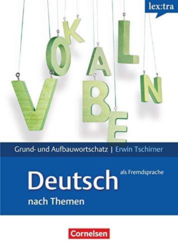 Lextra - Lernwörterbuch Grund- und Aufbauwortschatz Deutsch als Fremdsprache: Europäischer Referenzrahmen: A1 - B2 in thematischen Feldern. Wörterbuch