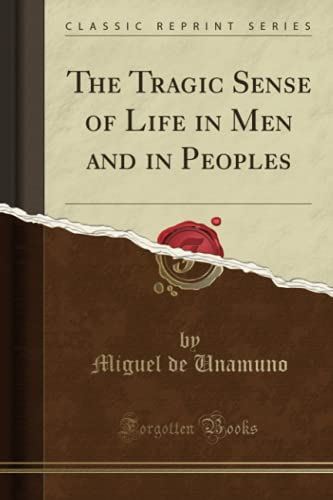 The Tragic Sense of Life in Men and in Peoples (Classic Reprint)