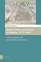 Spain, China and Japan in Manila, 1571-1644: Local Comparisons and Global Connections (Emerging Asia)