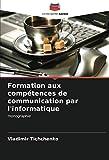 Formation aux compétences de communication par l'informatique: monographie