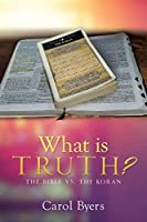 What Is Truth?: The Bible vs. the Koran