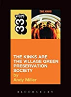 The Kinks Are the Village Green Preservation Society (33 1/3 Series)