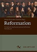 Reformation: Historisch-kulturwissenschaftliches Handbuch