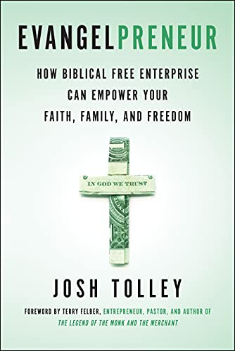 Compare Textbook Prices for Evangelpreneur: How Biblical Free Enterprise Can Empower Your Faith, Family, and Freedom  ISBN 9781940363776 by Tolley, Josh,Felber, Terry
