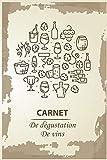 CARNET DE DÉGUSTATION DE VINS: Journal des vins | vous pourrez noter vos avis sur les bouteilles de vin que vous dégusterez | Carnet de vin pour ... désire se constituer une cave de grands crus.