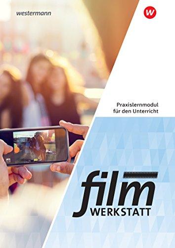 Filmwerkstatt: Praxislernmodul für den Unterricht
