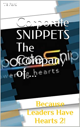 Corporate SNIPPETS The Company of ...: Because Leaders Have Hearts 2! (Corporate SNIPPETS - The Company of ...) (English Edition)