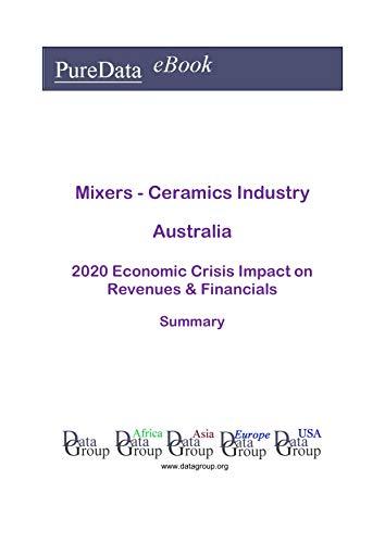 Mixers - Ceramics Industry Australia Summary: 2020 Economic Crisis Impact on Revenues & Financials (English Edition)