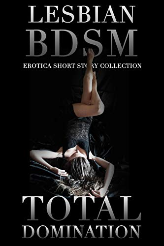 Total Domination - Lesbian BDSM Erotica 5-Story Collection (English Edition)