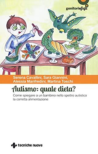 Autismo: quale dieta? Come spiegare a un bambino nello spettro autistico la corretta alimentazione (Genitori e figli)