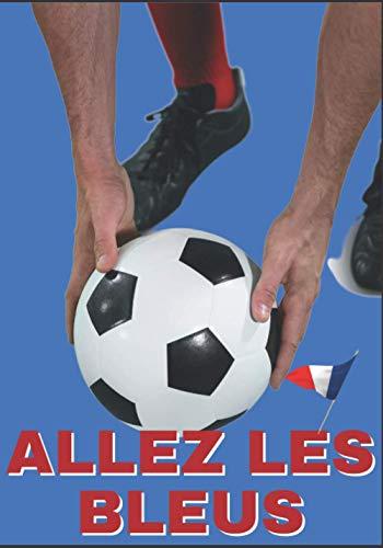 Allez les bleus - Cahier de supporter de l'équipe de France de Football: carnet de notes pour les Fan de foot et des bleus (7x10 po)