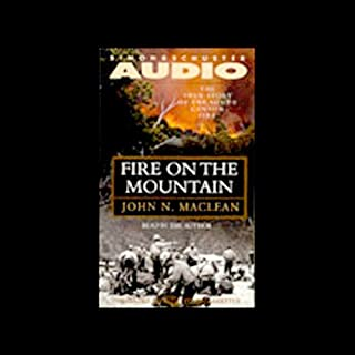Fire on the Mountain     The True Story of the South Canyon Fire              By:                                                                                                                                 John N. MacLean                               Narrated by:                                                                                                                                 John N. MacLean                      Length: 6 hrs and 41 mins     162 ratings     Overall 4.4