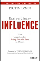 Extraordinary Influence: How Great Leaders Bring Out the Best in Others Kindle Edition