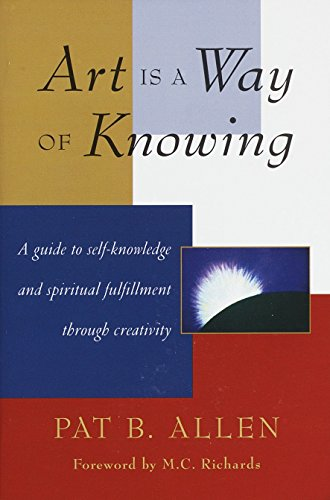 Art Is a Way of Knowing: A Guide to Self-Knowledge and...