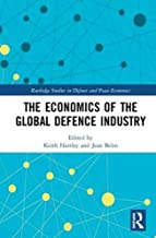 The Economics of the Global Defence Industry (Routledge Studies in Defence and Peace Economics)