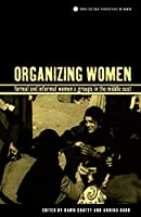 Organizing Women: Formal and Informal Women's Groups in the Middle East (Cross-Cultural Perspectives on Women)