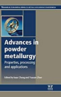 Advances in Powder Metallurgy: Properties, Processing and Applications (Woodhead Publishing Series in Metals and Surface Engineering)