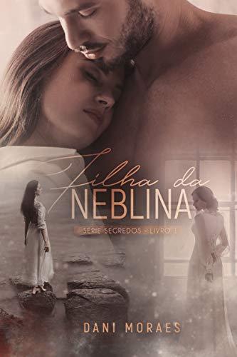 Filha da Neblina (Série Segredos Livro 1) por [Dani Moraes, Ellen Scofield]