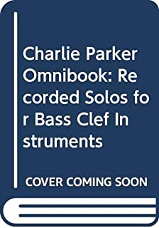 Charlie Parker Omnibook: Recorded Solos for Bass Clef Instruments