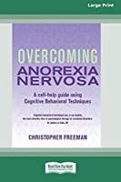 Overcoming Anorexia Nervosa (16pt Large Print Edition)
