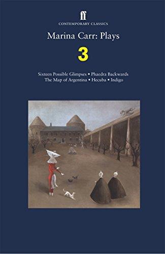 Marina Carr: Plays 3: Sixteen Possible Glimpses; Phaedra Backwards; The Map of Argentina; Hecuba; Indigo (Faber Drama) (English Edition)