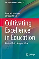 Cultivating Excellence in Education: A Critical Policy Study on Talent (Educational Governance Research, 12)