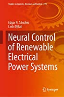 Neural Control of Renewable Electrical Power Systems (Studies in Systems, Decision and Control (278))