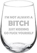Wine Glass Goblet Funny I'm Not Always A Btch Just Kidding (17 oz Stemless)