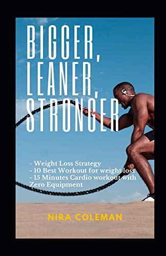 BIGGER, LEANER, STRONGER: Weight loss strategy,10 best workout for weight loss,15 minutes cardio workout with zero equipment