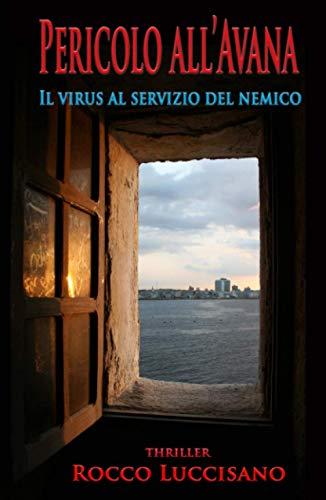 Pericolo all'Avana: Il virus al servizio del nemico - Thriller. Un insidioso viaggio poliziesco-investigativo tra Europa e Cuba