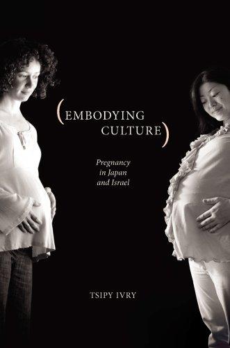 Embodying Culture: Pregnancy in Japan and Israel (Studies in Medical Anthropology)