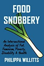 Food Snobbery: An Intersectional Analysis of Fat, Feminism, Poverty, Disability & Health