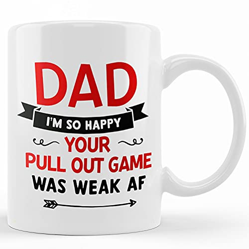 Personalized Dad I'm Happy Your Pull Out Game Was Weak Af Mug, Funny Inappropriate Joke Adult Humor...