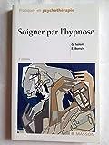 Soigner par l'hypnose 2éd - Editions Masson - 06/02/2001
