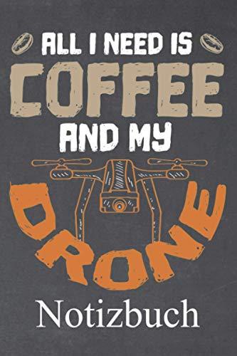 All I need is coffee and my drone Notizbuch: | Notizbuch mit 120 linierten Seiten | Format 6x9 DIN A5 | Soft cover matt |