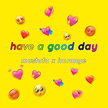 Have a Good Day (feat. Imranye)