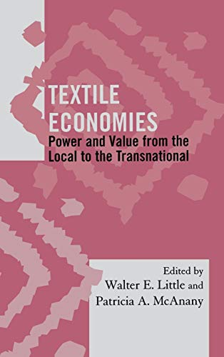 Textile Economies: Power and Value from the Local to the Transnational (Society for Economic Anthropology Monograph Series)