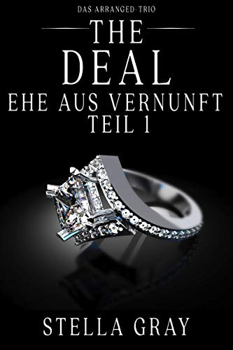 The Deal – Ehe aus Vernunft, Teil 1 (Das Arranged Trio)