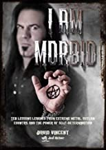 I Am Morbid: Ten Lessons Learned From Extreme Metal, Outlaw Country, And The Power Of Self-Determination